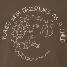 Played with Dinosaurs as a Child T-Shirts