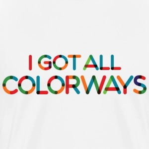 I Got All Colorways T-Shirts - Men's Premium T-Shirt