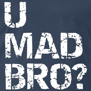 U mad bro? T-Shirts - Men's Premium T-Shirt