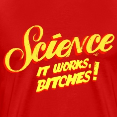 It's Science Bitches by Tai's Tees