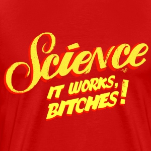 It's Science Bitches by Tai's Tees - Men's Premium T-Shirt