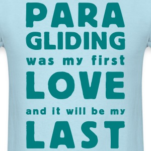 paragliding was my first love - Men's T-Shirt