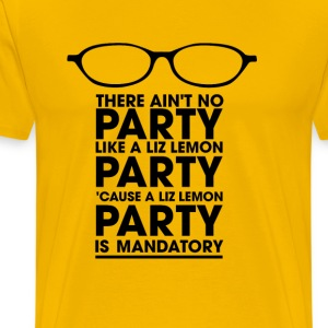There ain't no party like a liz lemon party becaus - Men's Premium T-Shirt