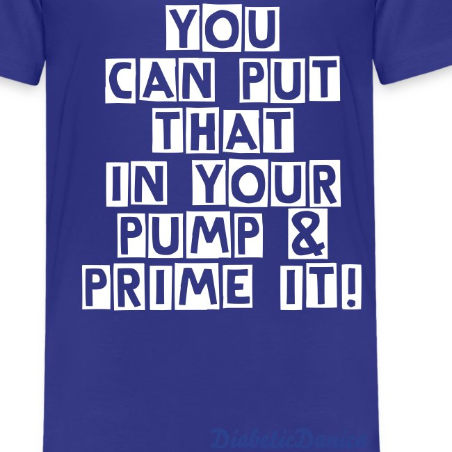 You Can Put That In Your Pump - Kid's Blue