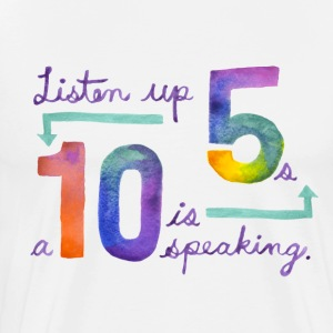 Listen up Fives, a Ten is speaking. T-Shirts - Men's Premium T-Shirt
