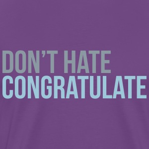 dont hate congratulate T-Shirts - Men's Premium T-Shirt