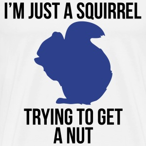 I'm just a squirrel trying to get a nut T-Shirts - Men's Premium T-Shirt
