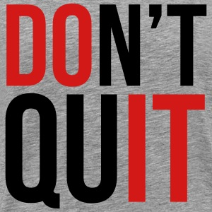 dont quit T-Shirts - Men's Premium T-Shirt