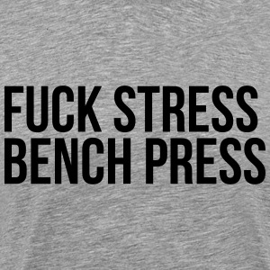 fuck stress bench press T-Shirts - Men's Premium T-Shirt