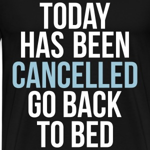 today has been cancelled T-Shirts - Men's Premium T-Shirt