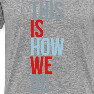 how we do T-Shirts - Men's Premium T-Shirt