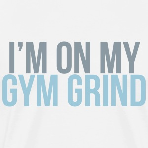I'm on my gym grind T-Shirts - Men's Premium T-Shirt