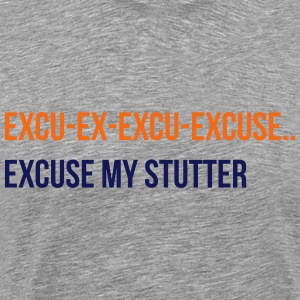 excuse my stutter T-Shirts - Men's Premium T-Shirt