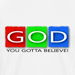 You Gotta Believe! T-Shirts - Men's Premium T-Shirt