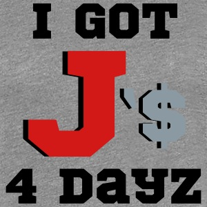 I got js for days Women's T-Shirts - Women's Premium T-Shirt