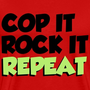 cop it rock it repeat T-Shirts - Men's Premium T-Shirt