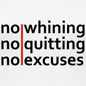 No Whining | No Quitting | No Excuses Women's T-Shirts - Women's Premium T-Shirt