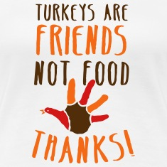 turkeys are friends not food Thanksgiving message Women's T-Shirts