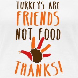 turkeys are friends not food Thanksgiving message Women's T-Shirts - Women's Premium T-Shirt