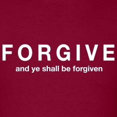 Forgive and ye shall be forgiven T-Shirts