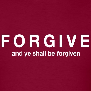 Forgive and ye shall be forgiven T-Shirts - Men's T-Shirt