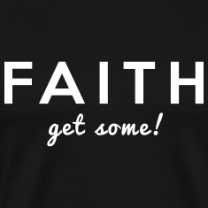 Faith. Get Some! T-Shirts