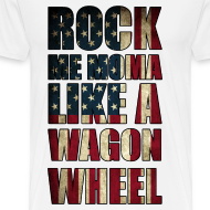 Design ~ Rock Me Moma Like A Wagon Wheel American Flag T Shirt