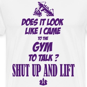 Does it look like i came to the Gym to talk ? T-Shirts - Men's Premium T-Shirt
