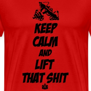 Keep Calm And Lift That Shit T-Shirts - Men's Premium T-Shirt
