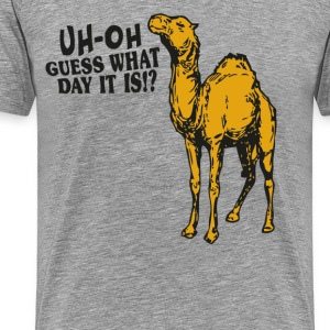 gues what day it is? hump day T-Shirts - Men's Premium T-Shirt
