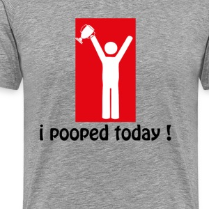 I Pooped Today! T-Shirts - Men's Premium T-Shirt