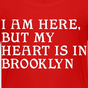 Here but Heart in Brooklyn Baby & Toddler Shirts - Toddler Premium T-Shirt