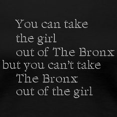 Take the Girl Out of the Bronx Women's T-Shirts