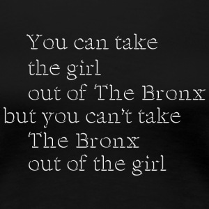 Take the Girl Out of the Bronx Women's T-Shirts - Women's Premium T-Shirt