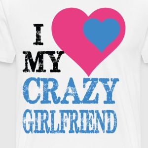 I Love My crazy Girlfriend T-Shirts - Men's Premium T-Shirt