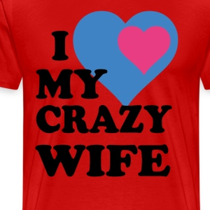 I love my crazy wife T-Shirts - Men's Premium T-Shirt