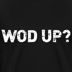 Wod up? T-Shirts