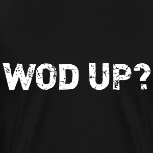 Wod up? T-Shirts - Men's Premium T-Shirt