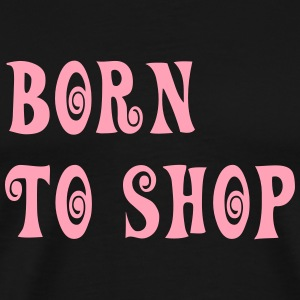 born_to_shop T-Shirts - Men's Premium T-Shirt