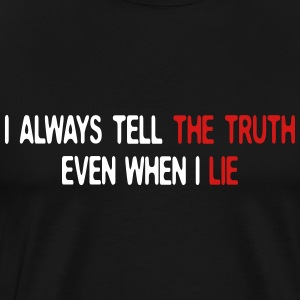 I always tell the truth even when I lie T-Shirts - Men's Premium T-Shirt