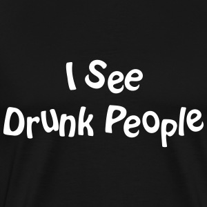 I see drunk people T-Shirts - Men's Premium T-Shirt