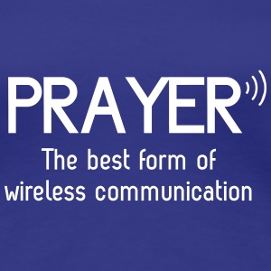 Prayer. Best form of wireless communication Women's T-Shirts - Women's Premium T-Shirt