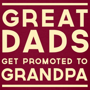 Great Dads Get Promoted to Grandpa T-Shirts - Men's T-Shirt