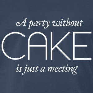 A party without Cake is just a meeting T-Shirts - Men's Premium T-Shirt