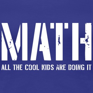 Math. All the cool kids are doing it Women's T-Shirts - Women's Premium T-Shirt