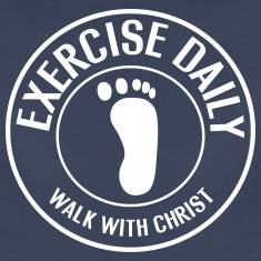Exercise Daily. Walk with Christ Women's T-Shirts