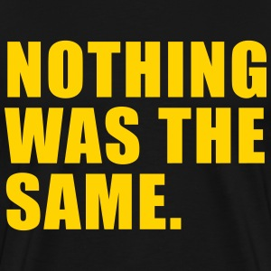 nothing was the same T-Shirts - Men's Premium T-Shirt