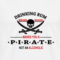 Drinking Rum before noon makes you a pirate T-Shirts