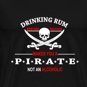 Drinking Rum before noon makes you a pirate T-Shirts - Men's Premium T-Shirt
