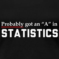Probably got an A in statistics Women's T-Shirts